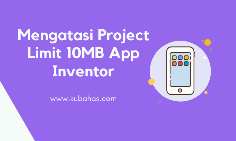 Mengatasi Project Limit 10MB App Inventor