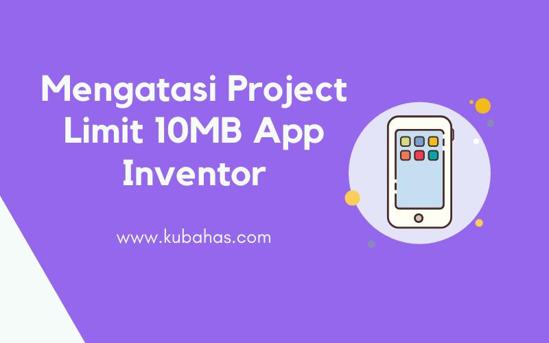 Mengatasi Project Limit 10MB App Inventor