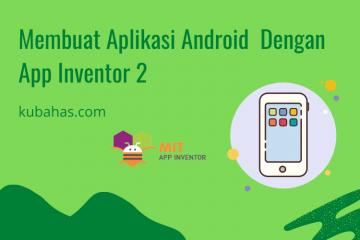 Membuat Aplikasi Android Dengan App Inventor 2