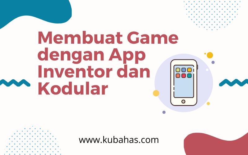 Membuat Game dengan App Inventor dan Kodular