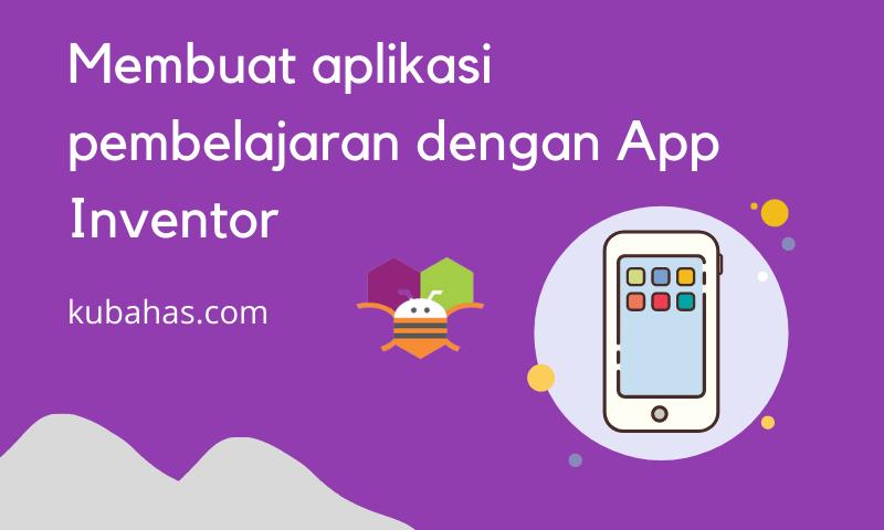 Membuat aplikasi pembelajaran berbasis android dengan app inventor