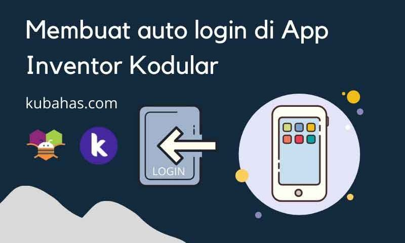Membuat auto login di App Inventor Kodular